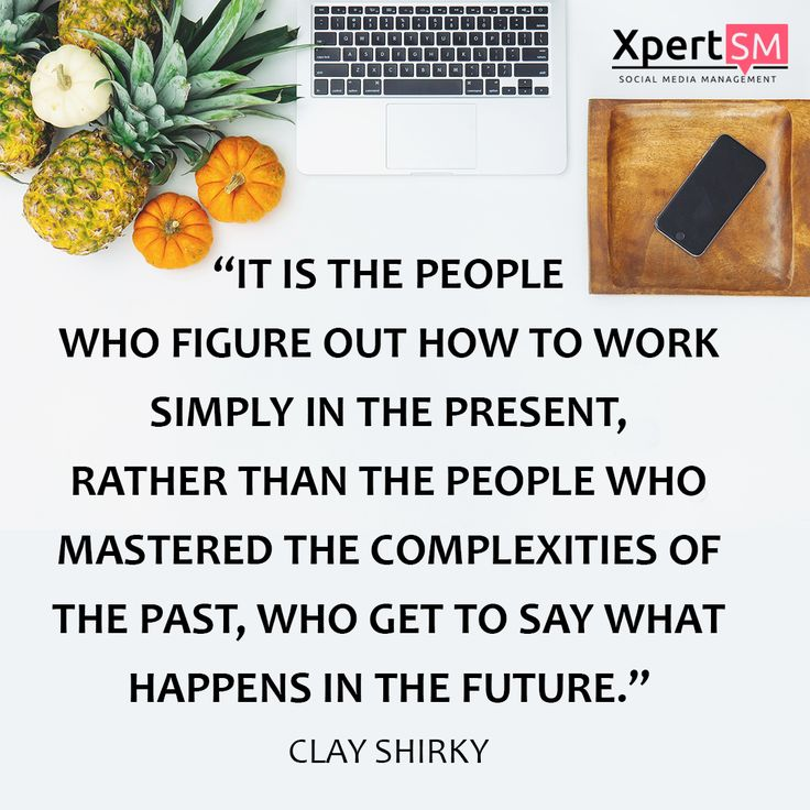 """""""It is the people who figure out how to work simply in the present, rather than the people who mastered the complexities of the past, who get to say what happens in the future."""" Clay Shirky, author, professor#XpertSM #socialmedia"""