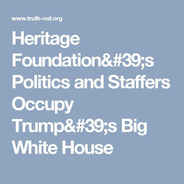 Heritage Foundation's Politics and Staffers Occupy Trump's Big White House