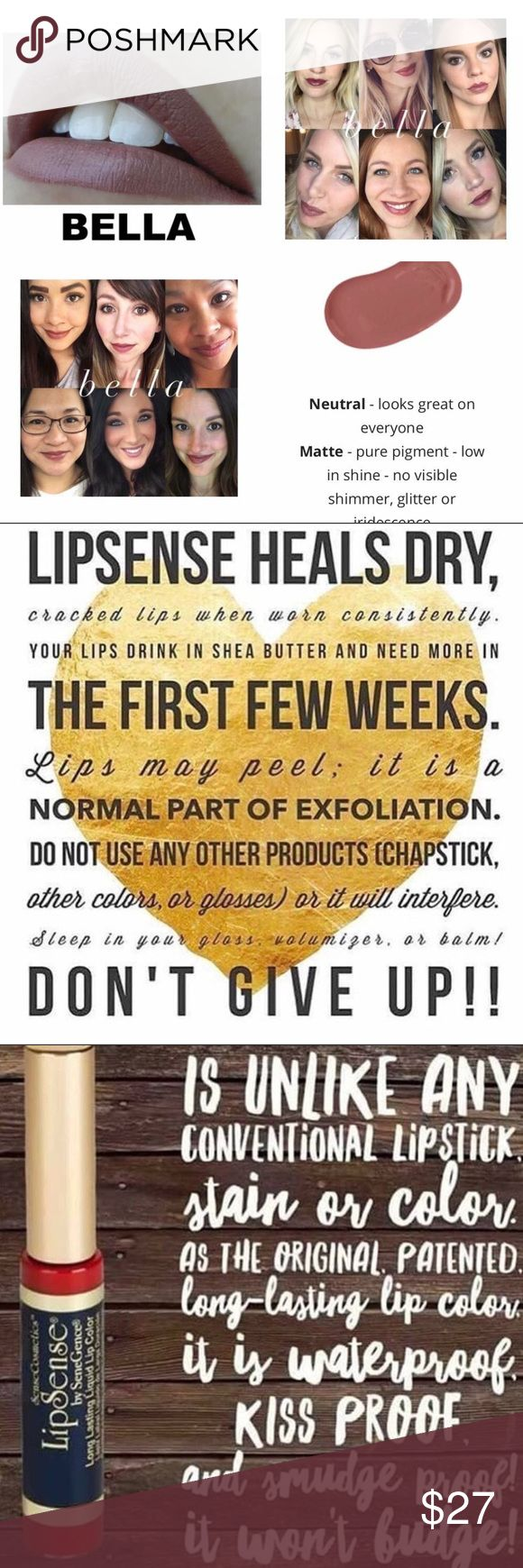 Bella LipSense- 3 left! 💋What is LipSense?.... LipSense is a long lasting color stay lip color. Not to be confused with a stain. It's patented technology forms a molecular bond to your lips making it last up to 18 hours. LipSense is waterproof, smudge proof and kiss proof.                            👉🏽For first time users, it's recommended to purchase a starter kit (color, gloss, oops remover) I have each posted so if you need a starter kit, just create a bundle LipSense Makeup Lipstick