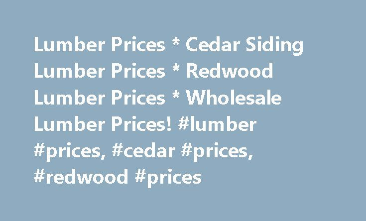 Lumber Prices * Cedar Siding Lumber Prices * Redwood Lumber Prices * Wholesale Lumber Prices! #lumber #prices, #cedar #prices, #redwood #prices http://canada.nef2.com/lumber-prices-cedar-siding-lumber-prices-redwood-lumber-prices-wholesale-lumber-prices-lumber-prices-cedar-prices-redwood-prices/  # Lumber Prices Buffalo Lumber Guide to Selecting Wood Paneling Our Guide to Selecting the Right Wood Paneling is based on the experiences, mistakes and problems of over 20,000 wood lovers…