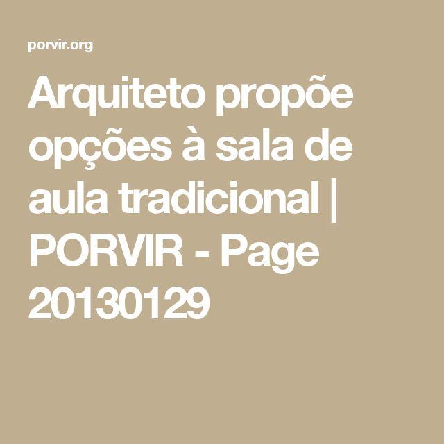 Arquiteto propõe opções à sala de aula tradicional   PORVIR - Page 20130129