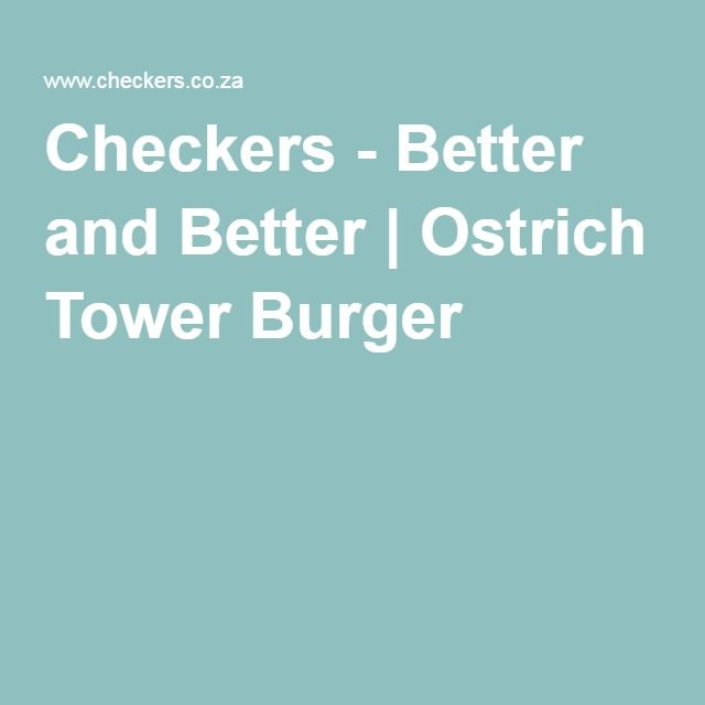 Checkers - Better and Better   Ostrich Tower Burger