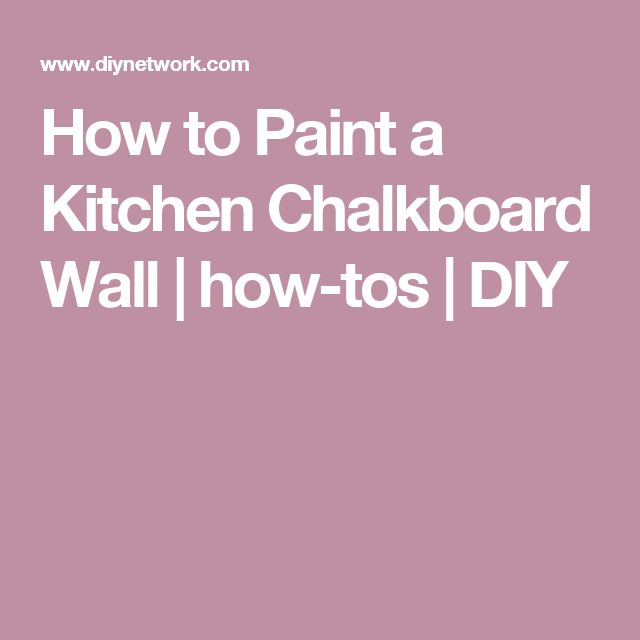 How to Paint a Kitchen Chalkboard Wall | how-tos | DIY