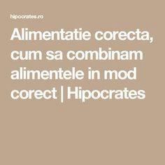 Alimentatie corecta, cum sa combinam alimentele in mod corect | Hipocrates