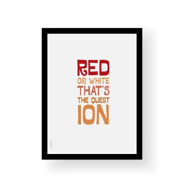 """En litt annen variant av William Shakespeare berømte tekstlinjer.""""Red or white - that's the question"""".Format 30 x 40 cm.Trykket på 250 g ubestrøket papirLeveres uten ramme.A slightly different version of William Shakespeare's famous text lines.""""Red or white - that's the question"""".Poster size 30 x 40 cm.printed on 250 g uncoated paperSold without frame."""