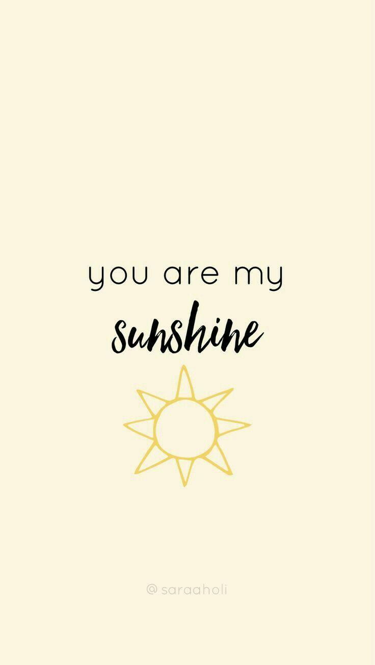 You Are My Sunshine Wallapaper Cute Backgrounds For Iphone Wallpaper Iphone Quotes Backgrounds Wallpaper Iphone Cute