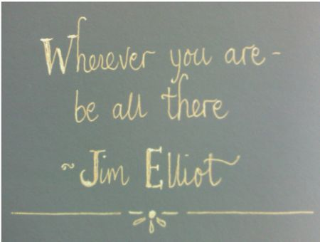...live to the hilt every situation you believe to be the will of God. ~Jim Elliot
