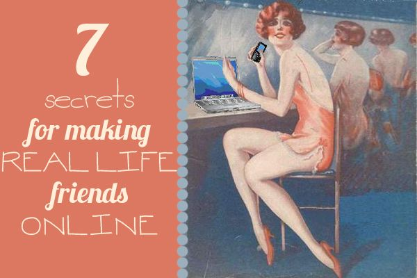 7 secrets for making Real Life Friends Online {written by Hayley, a girl I became friends with because she read my blog and figured out we lived in the same little town--so glad she took that risk and emailed!}