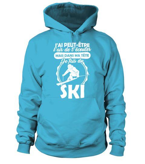 # Je fais du Ski .  J'ai peut être l'air de t'écouter ... mais dans ma tête je fais du Ski ...------------------------------------------------------*** Disponible également enTshirt Col Rond et Sweater => Cliquez ICI*** et enTshirt Col V et Débardeur => Cliquez ICI------------------------------------------------------==> Visitez notreBoutique en Lignepour plus de Designs------------------------------------------------------Edition limitée... Impression sur Tissus de Haute Qualité…