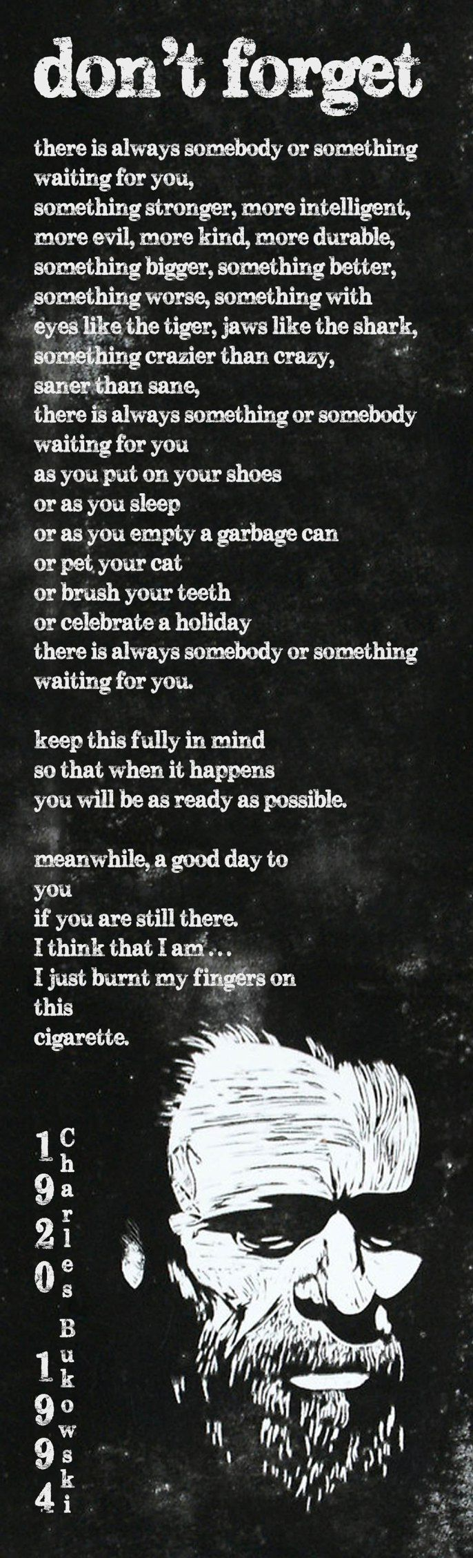 charles bukowski.  and sometimes even when you think you're ready, you're not