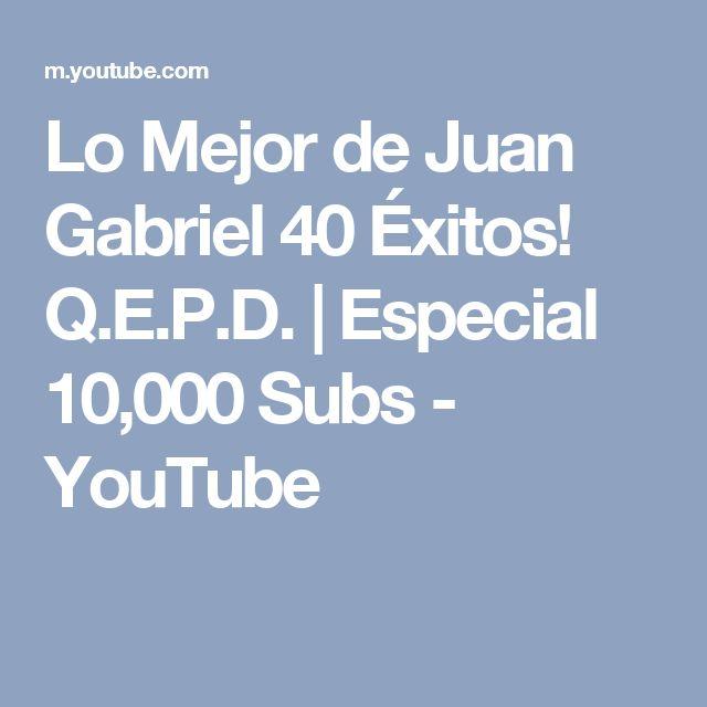 Lo Mejor de Juan Gabriel 40 Éxitos! Q.E.P.D.   Especial 10,000 Subs - YouTube