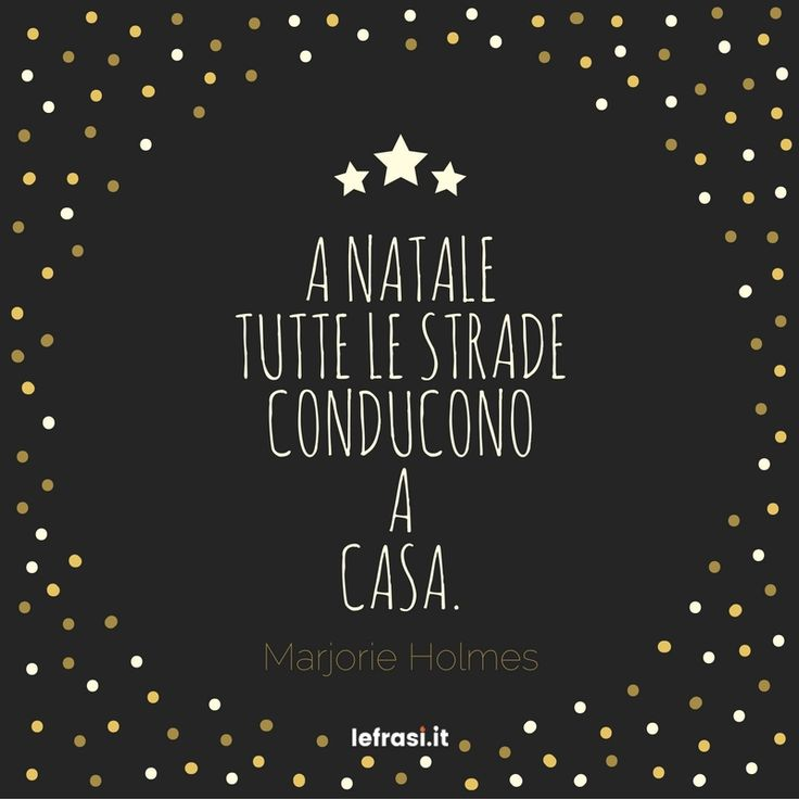 A Natale tutte le strade conducono a casa. Marjorie Holmes  http://www.lefrasi.it/frase/natale-tutte-le-strade-conducono-casa/  #frasi #frasibelle #citazioni #quotes #christmas #natale #igersitalia #picoftheday #follow #followme #photooftheday #bestoftheday #instagood #like #instadaily  #Marjorie Holmes