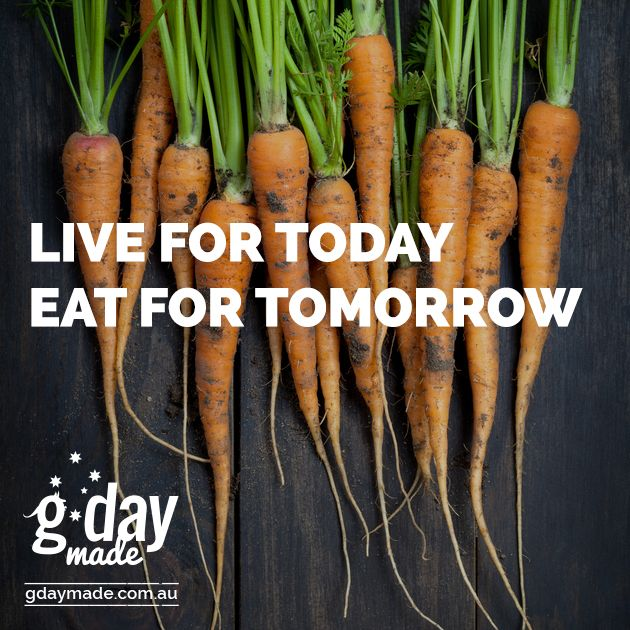 Live for today, eat for tomorrow! #gdaymade #inspiration