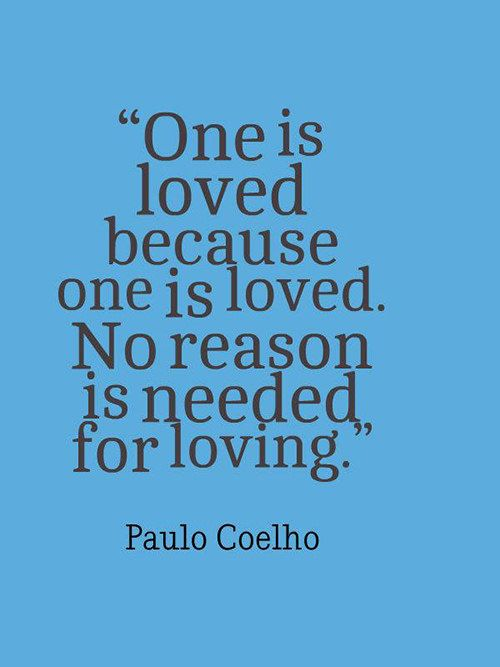 Love #159 One is loved because one is loved. No reason is needed for loving.