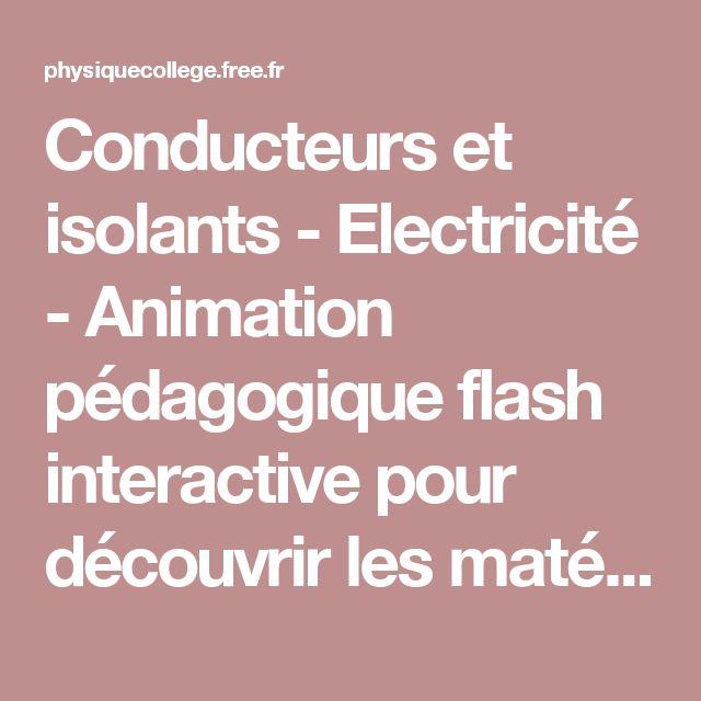 Conducteurs et isolants - Electricité - Animation pédagogique flash interactive pour découvrir les matériaux conducteurs (métaux, graphite et eau salée) et les autres. Sciences Physiques et Chimie. PCCL | jean pierre fournat