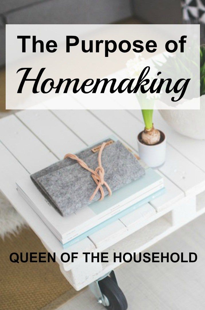 The Purpose of homemaking is so much more than cooking and cleaning the house!