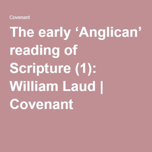The early 'Anglican' reading of Scripture (1): William Laud   Covenant