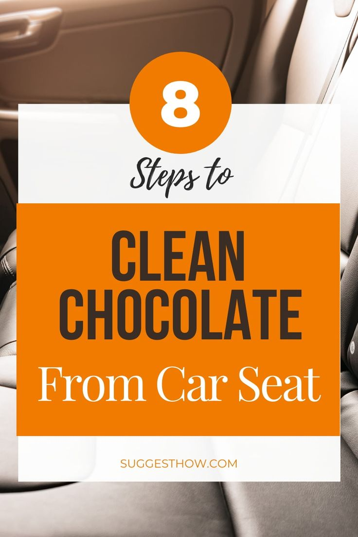 How to Get Chocolate Out of Car Seat in 2020 Easy