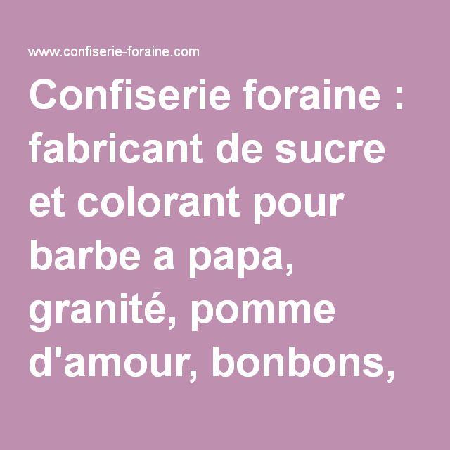 Confiserie foraine : fabricant de sucre et colorant pour barbe a papa, granité, pomme d'amour, bonbons, sucettes, pop-corn, ...
