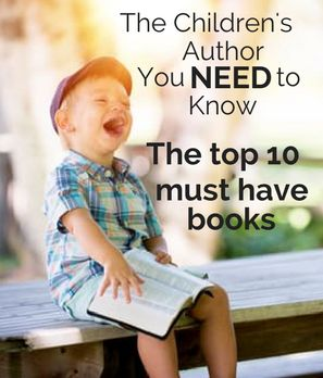 Your child's imagination is a wonderland and every once in awhile you come across an author who captures their unique essence in a beautiful and magical way. Check out this top 10 list of my favorite author's books!