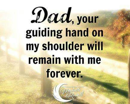 Dad, your guiding hand on my shoulder will remain with me forever.
