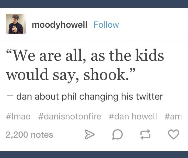 Dan.... Never use the word 'shook' ever again