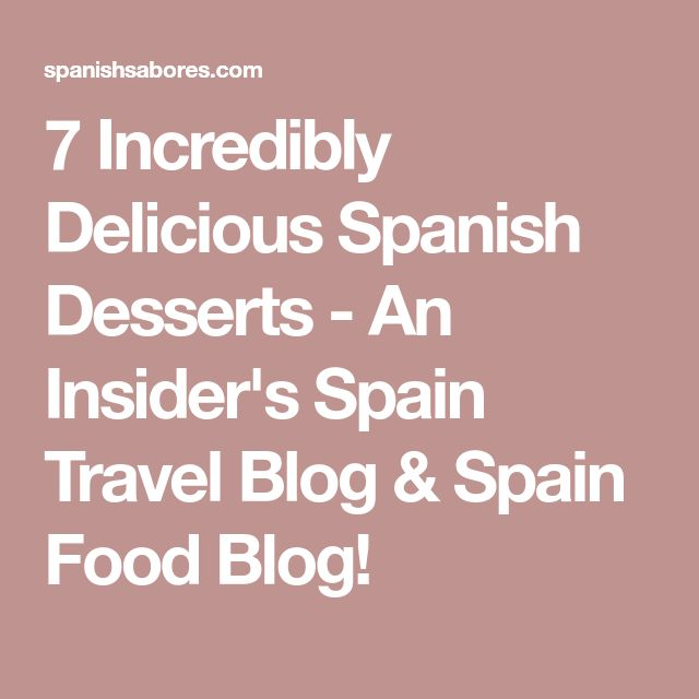 7 Incredibly Delicious Spanish Desserts - An Insider's Spain Travel Blog & Spain Food Blog!