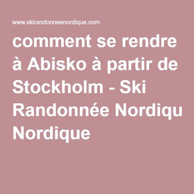 comment se rendre à Abisko à partir de Stockholm - Ski Randonnée Nordique