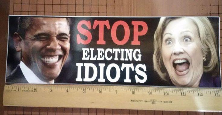 "13"" LONG STOP Electing IDIOTS - ANTI HILLARY PRO TRUMP POLITICAL BUMPER STICKER"