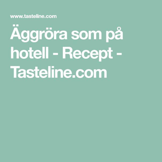 Äggröra som på hotell - Recept - Tasteline.com