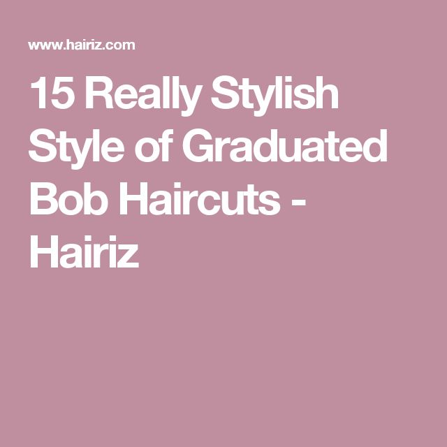 Graduated Bob Haircuts On Pinterest 100 Inspiring Ideas