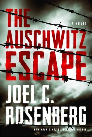 The Auschwitz Escape by Joel C. Rosenberg - historical fiction