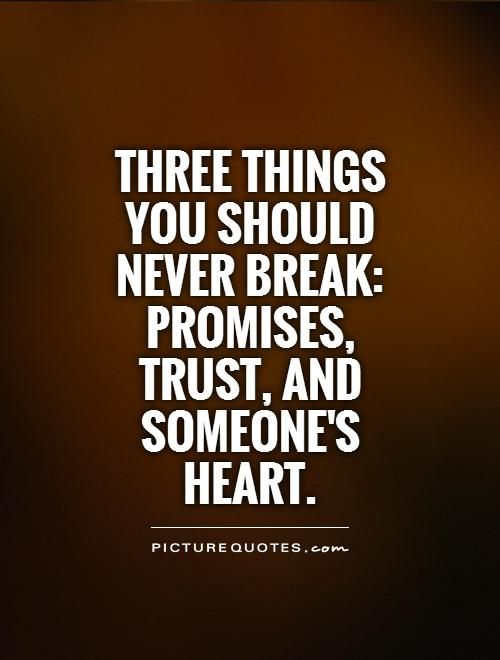 Three things you should never break: Promises, trust, and someone's heart. Picture Quotes.