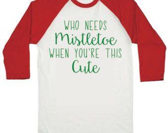 Kids Christmas Shirts, Toddler Funny Christmas Christmas Shirt, Who Needs Mistletoe When You're This Cute, Boy or Girl Christmas Shirts 023