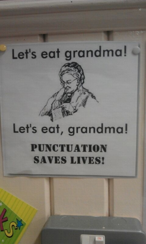 Found pinned up on the wall in an English classroom. Punctuation saves lives!