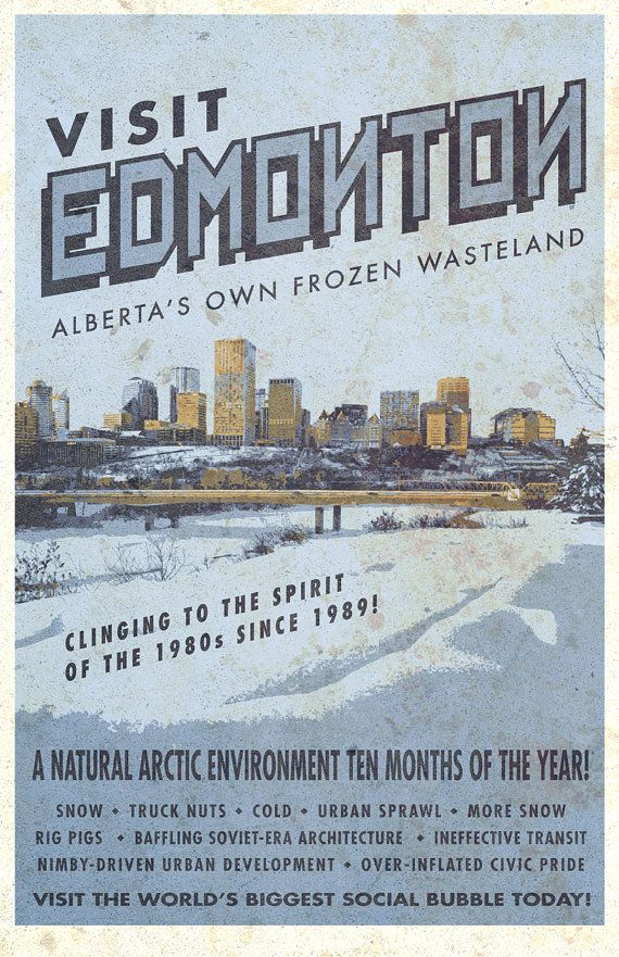 Edmonton is a lovely place to live, but not to visit. Show your civic pride by embracing our fair citys features as the Gateway to the North, and a