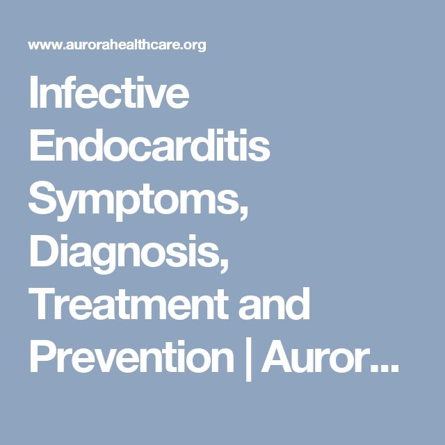 Infective Endocarditis Symptoms, Diagnosis, Treatment and Prevention | Aurora Health Care