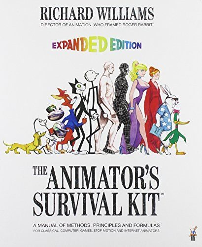 The Animator's Survival Kit: A Manual of Methods, Principles and Formulas for Classical, Computer, Games, Stop Motion and Internet Animators by Richard Williams