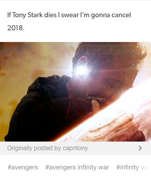 2018 will be cancelled if tony dies in infinity war. also I will die.