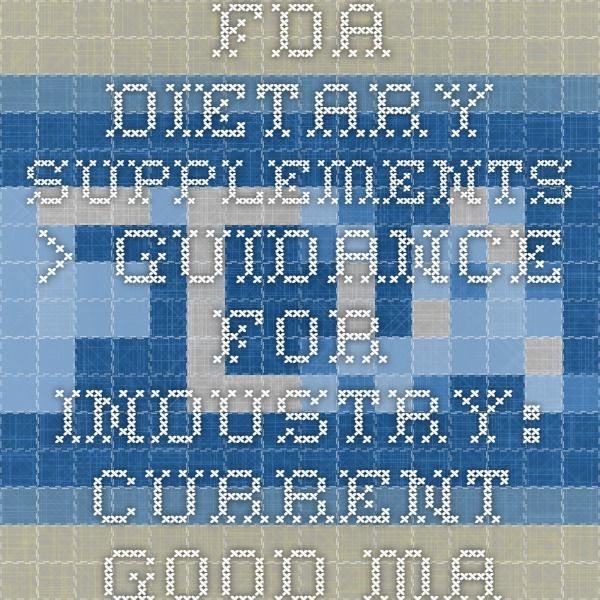 FDA - Dietary Supplements > Guidance for Industry: Current Good Manufacturing Practice in Manufacturing, Packaging, Labeling, or Holding Operations for Dietary Supplements; Small Entity Compliance Guide
