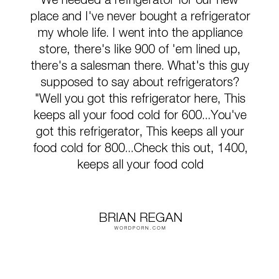"Brian Regan - ""We needed a refrigerator for our new place and I've never bought a refrigerator my..."". funny, comedy, brian-regan, i-walked-on-the-moon"