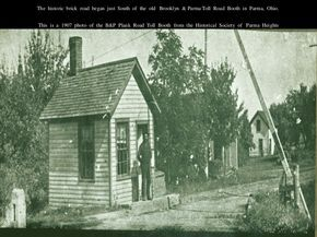 The historic brick road began just South of the old Brooklyn & Parma Toll Road Booth in Parma, Ohio. This is a 1907 photo of the B&P Plank Road Toll Booth ...