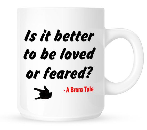 Is it better to be loved or feared Coffee Mug - Movie Quote from A Bronx Tale - BadassPrinting.com