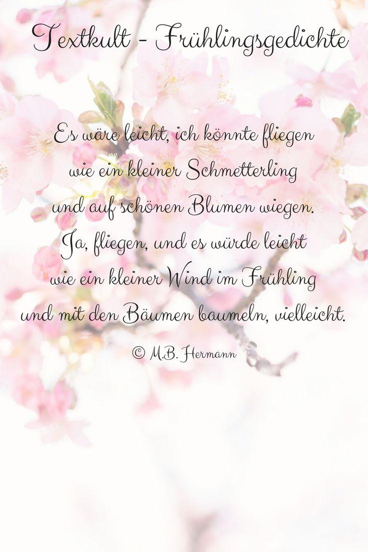 Es Ware Leicht Ich Konnte Fliegen Wie Ein Kleiner Schmetterling Und Auf Schonen Blumen Wiegen Ja Fli Fruhlingsgedicht Gedichte Und Spruche Mein Leben Zitate