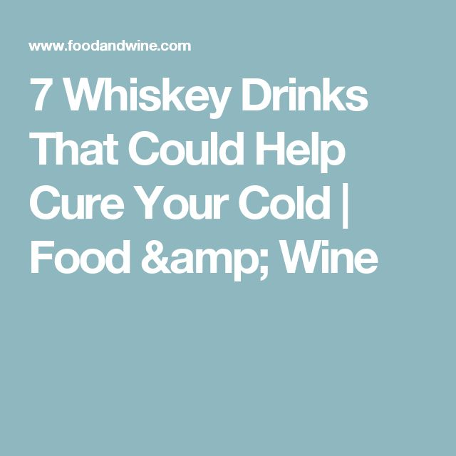 7 Whiskey Drinks That Could Help Cure Your Cold | Food & Wine