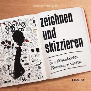 Sherman, Whitney «zeichnen und skizzieren. 50 x spielerische Fingergymnastik» | 978-3-258-60111-3 | www.haupt.ch
