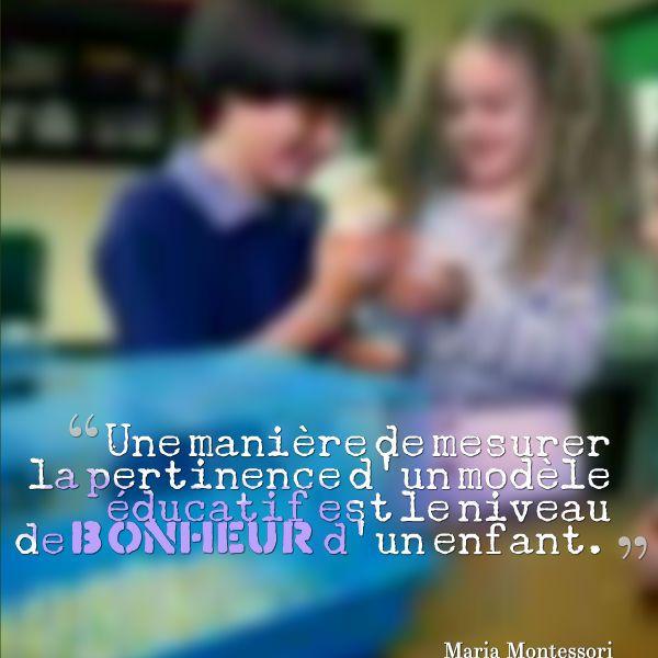 Une manière de mesurer la pertinence d'un modèle éducatif est le niveau de bonheur d'un enfant. - Maria Montessori