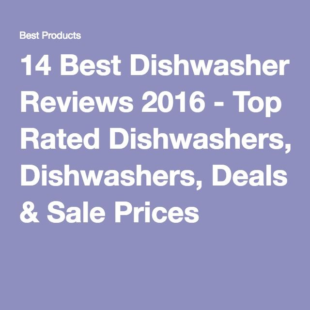 14 Best Dishwasher Reviews 2016 - Top Rated Dishwashers, Deals & Sale Prices