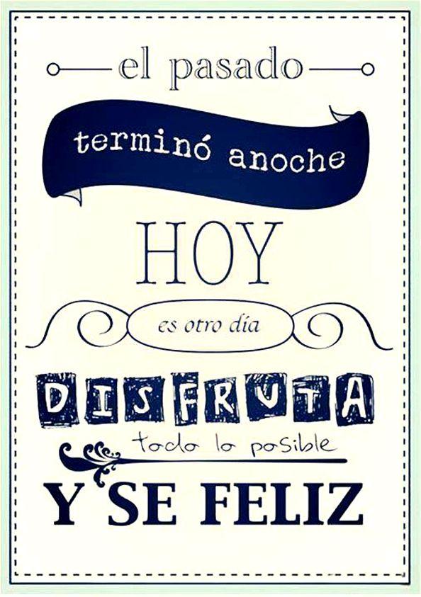 """""""El pasado terminó anoche, hoy es otro día: disfruta todo lo posible y ¡sé feliz!"""" #mujer #frases #lifestyle"""
