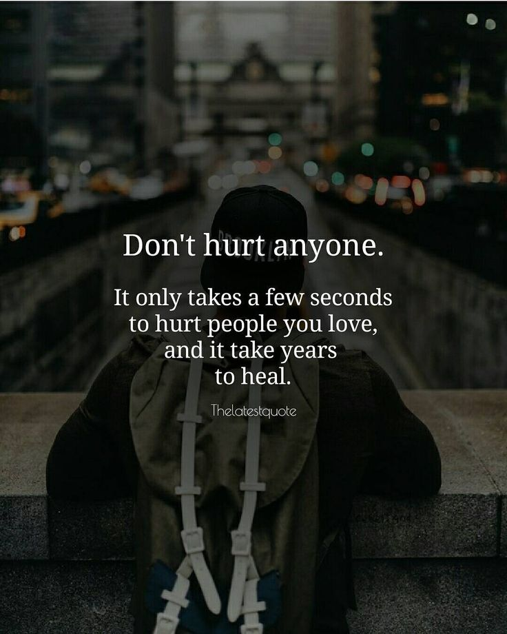 Don't hurt anyone It only takes a few seconds to hurt people you love and it take years  to heal. . . #quotes